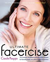 Ultimate Facercise: The Complete and Balanced Muscle-Toning Program for RenewedVitality and a MoreYo uthful Appearance by Carole Maggio(2011-07-05)