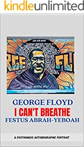 I Can't Breathe: A Posthumous Autobiographical Portrait of George Floyd (English Edition)