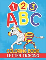 123 ABC Coloring Book Letter Tracing: A Coloring & Tracing Book with Big Activity Workbook for All Preschool Kids Aged 4-8 (US Edition)
