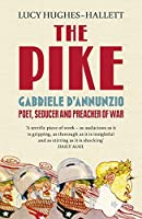 The Pike: Gabriele d'Annunzio, Poet, Seducer and Preacher of War