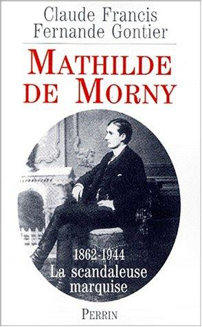 MATHILDE DE MORNY. 1862-1944, La scandaleuse marquise et son temps