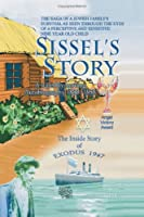 Sissel's Story: A Truestory of a Jewish Family's Survival from 1880to 1958