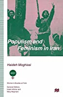 Populism and Feminism in Iran: Women's Struggle in a Male-Defined Revolutionary Movement (Women's Studies at York Series)