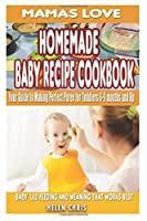 Mama's love Homemade baby recipe cookbook :Your guide to making perfect puree for toddlers 6-9 months and up: baby led feeding and weaning that works best