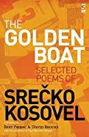 The Golden Boat: Selected Poems of Srečko Kosovel (Salt Modern Poets in Translation)