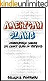 アメリカのスラング: あなたは教科書で英会話を学ぶことができません。 (English Edition)