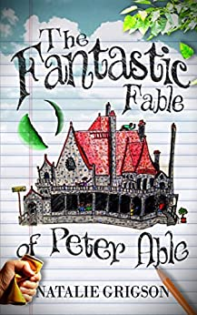 [Grigson, Natalie]のThe Fantastic Fable of Peter Able (English Edition)