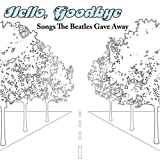 Hello Goodbye: Songs the Beatles Gave Away