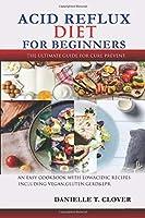 Acid Reflux Diet: An Easy Cookbook With Low Acidic Recipes  Including Vegan, Gluten, GERD & LPR.