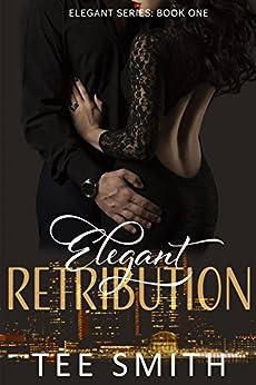 Elegant Retribution (Elegant Series Book 1) by [Smith, Tee]