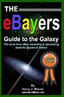 The Ebayers Guide to the Galaxy for Ebay Web Marketing & Internet Advertising: The Must Have Ebay Marketing & Advertising Book for Buyers & Sellers, B&w Edition