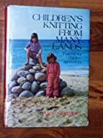 Children's Knitting from Many Lands/Patterns for Children Aged 1 to 13