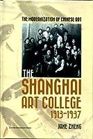 The Modernization of Chinese Art: The Shanghai Art College, 1913–1937