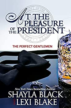 At the Pleasure of the President (Perfect Gentlemen Book 5) by [Black, Shayla, Blake, Lexi]