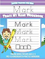 Mark Letter Tracing for Kids Trace My Name Workbook: Tracing Books for Kids Ages 3 - 5 Pre-K & Kindergarten Practice Workbook