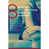 8 Keys to Recovery from an Eating Disorder: Effective Strategies from Therapeutic Practice and Personal Experience (8 Keys to