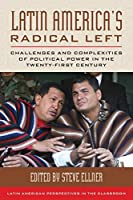 Latin America's Radical Left: Challenges and Complexities of Political Power in the Twenty-first Century (Latin American Perspectives in the Classroom)