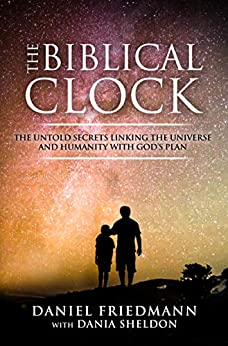 The Biblical Clock: The Untold Secrets Linking the Universe and Humanity with God's Plan (Inspired Studies Book 4) by [Friedmann, Daniel, Sheldon, Dania]
