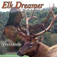 Elk Dreamer-the Healing Medicine of Love