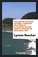 The Memory of Our Fathers. a Sermon Delivered at Plymouth, on the Twenty-Second of December, 1827