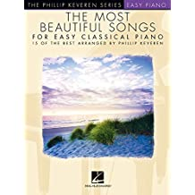 The Most Beautiful Songs for Easy Classical Piano: 15 of the Best Arranged by Phillip Keveren: Arr. Phillip Keveren the Phillip Keveren Series Easy Piano