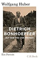 Dietrich Bonhoeffer: Auf dem Weg zur Freiheit. Ein Portraet