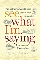 See What I'm Saying: The Extraordinary Powers of Our Five Senses by Lawrence D. Rosenblum(2011-03-21)