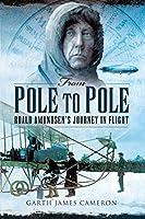 From Pole to Pole: Roald Amundsen?s Journey in Flight