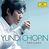 Chopin: The Complete Preludes by Yundi