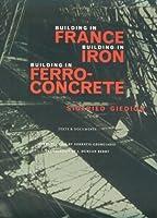 Building in France, Building in Iron, Building in Ferroconcrete (Texts & Documents)