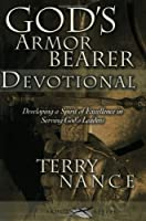 God's Armorbearer Devotional: Developing a Spirit of Excellence in Serving God's Leaders