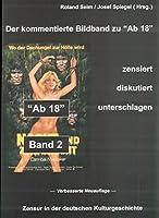 """""""Ab 18"""" - zensiert, diskutiert, unterschlagen 2: Zensur in der deutschen Kulturgeschichte. Der kommentierte Bildband"""