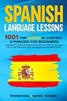 Spanish Language Lessons: 1001 Top Words in Context & Phrases for Beginners. Learn How to Speak Intermediate Spanish Like Crazy in Your Car, Get Fluent and Grow Your Vocabulary in Less Than 21 Days!