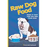 Raw Dog Food: Make It Easy for You and Your Dog: Making It Work for You and Your Dog