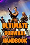 Ultimate Survival Handbook: All-In-One Fortnite Battle Royale Survival Game Guide Book. Secrets, Hints, Tips & Tricks, Strategies How To Survive and Win The Game. Unofficial Fortnite Book 2019 (Fortnite Books, Fortnite Books For Kids)