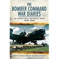 The Bomber Command War Diaries : An Operational Reference Book (English Edition)