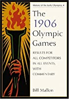The 1906 Olympic Games: Results for All Competitors in All Events, With Commentary (Results of the Early Modern Olympics)