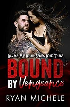 Bound by Vengeance (Ravage MC Bound Series Book Three) by [Michele, Ryan]