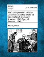 1943 Supplement to the General Statutes State of Connecticut January Session, 1943 Special Session, 1942