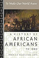 To Make Our World Anew: A History Of African Americans To 1880