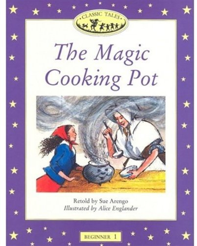 The Magic Cooking Pot: Beginner 1, 100-word Vocabulary (Classic Tales)の詳細を見る
