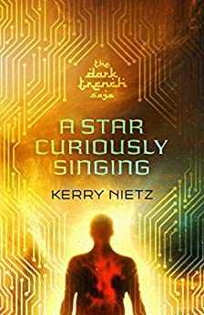 A Star Curiously Singing (DarkTrench Saga Book 1) by [Nietz, Kerry]