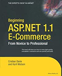 Beginning ASP.Net 1.1 E-Commerce: From Novice to Professional (Expert's Voice in ASP.Net)