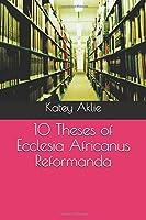 10 Theses of Ecclesia Africanus Reformanda