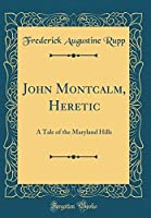 John Montcalm, Heretic: A Tale of the Maryland Hills (Classic Reprint)