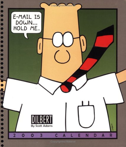 Dilbert 2003 Calendar: E-Mail Is Down...Hold Me