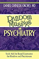Random Musings in Psychiatry: Study Aids for Board Examination for Residents and Practitioners