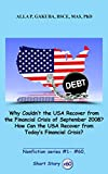 Why Couldn't the USA Recover from the Financial Crisis of September 2008? How Can the USA Recover from Today's Financial Crisis? SHORT STORY #60: This ... (Nonfiction #1 - # 60) (English Edition)