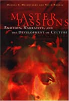 Master Passions: Emotion, Narrative, and the Development of Culture (MIT Press)