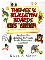 Themes & Bulletin Boards Across the Curriculum: Ready-To-Use Activities & Projects for the Elementary Classroom